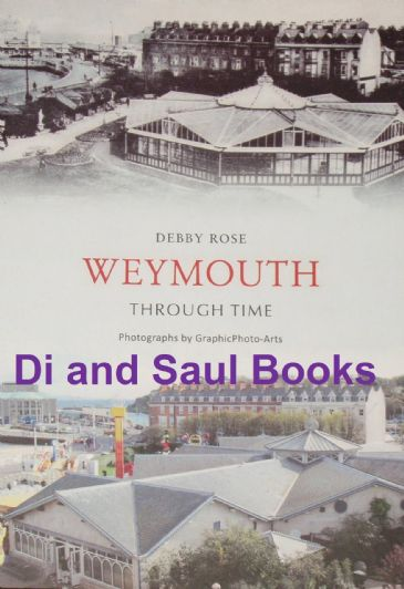 Weymouth Through Time, by Debby Rose